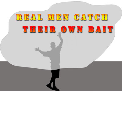 Real Men Catch Their Own Bait